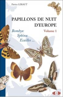 Papillons de nuit d'Europe - Volume 1 : Bombyx, Sphinx, Ecailles...